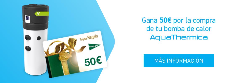 Gana 50€ por la compra de tu bomba de calor AquaThermica